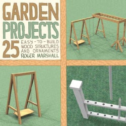 Garden Projects: 25 Easy-to-Build Wood Structures & Ornaments (Paperback)