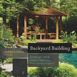 Backyard Building: Treehouses, Sheds, Arbors, Gates and Other Garden Projects (Paperback)
