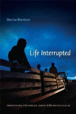 Life Interrupted: Trafficking into Forced Labor in the United States (Paperback)