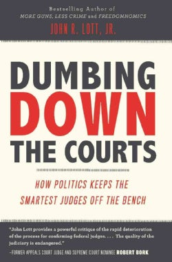 Dumbing Down the Courts: How Politics Keeps the Smartest Judges Off the Bench (Paperback)