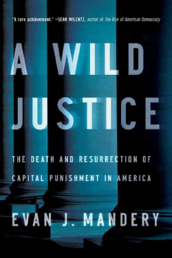 A Wild Justice: The Death and Resurrection of Capital Punishment in America (Paperback)