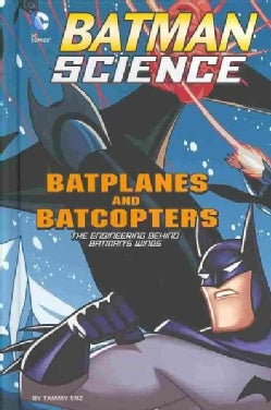 Batplanes and Batcopters: The Engineering Behind Batman's Wings (Hardcover)