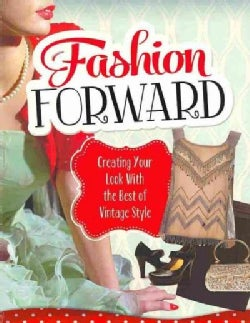 Fashion Forward: Creating Your Look With the Best of Vintage Style (Paperback)