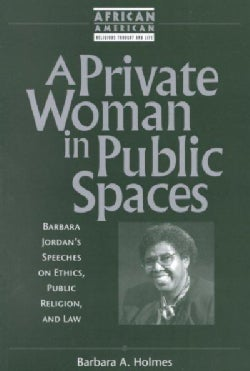 A Private Woman in Public Spaces: Barbara Jordan's Speeches on Ethics, Public Religion, and Law (Paperback)
