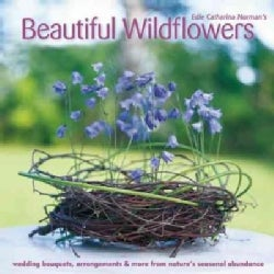 Beautiful Wildflowers: Wedding Bouquets, Arrangements & More from Natures Seasonal Abundance (Paperback)