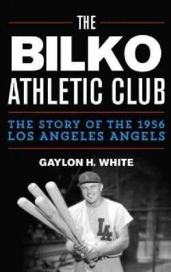 The Bilko Athletic Club: The Story of the 1956 Los Angeles Angels (Hardcover)