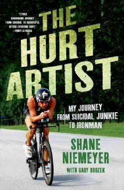 The Hurt Artist: My Journey from Suicidal Junkie to Ironman (Hardcover)