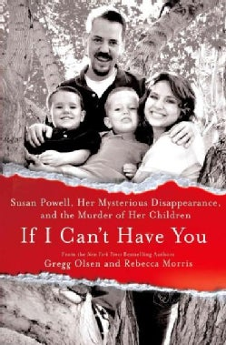If I Can't Have You: Susan Powell, Her Mysterious Disappearance, and the Murder of Her Children (Hardcover)