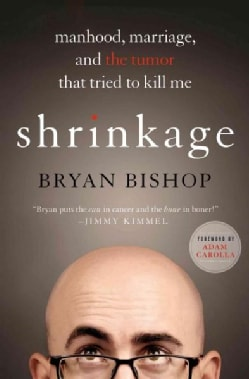 Shrinkage: Manhood, Marriage, and the Tumor That Tried to Kill Me (Hardcover)