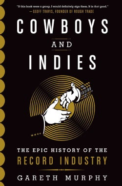 Cowboys and Indies: The Epic History of the Record Industry (Hardcover)