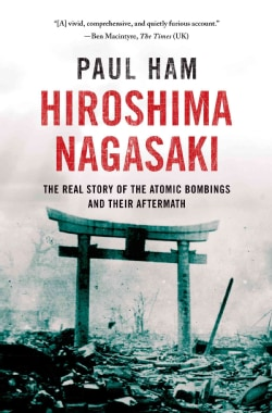 Hiroshima Nagasaki: The Real Story of the Atomic Bombings and Their Aftermath (Hardcover)