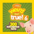 National Geographic Kids Weird but True! 6: 300 Outrageous Facts (Paperback)