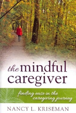 The Mindful Caregiver: Finding Ease in the Caregiving Journey (Hardcover)