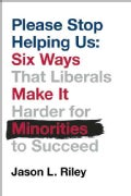 Please Stop Helping Us: How Liberals Make It Harder for Blacks to Succeed (Hardcover)