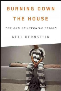 Burning Down the House: The End of Juvenile Prison (Hardcover)