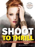 Shoot to Thrill: Speedlight Flash Techniques for Photographers (Paperback)