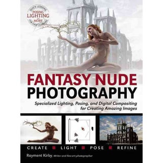 Fantasy Nude Photography: Specialized Lighting, Posing, and Digital Compositing for Creating Amazing Images (Paperback) 11719371
