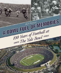 A Bowl Full of Memories: 100 Years of Football at the Yale Bowl (Hardcover)