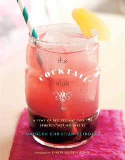 The Cocktail Club: A Year of Recipes and Tips for Spirited Tasting Parties (Hardcover)