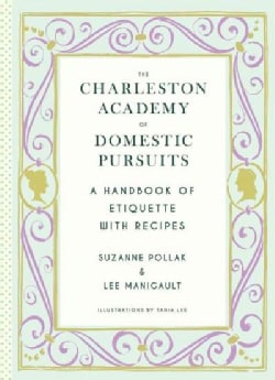 The Charleston Academy of Domestic Pursuits: A Handbook of Etiquette With Recipes (Hardcover)