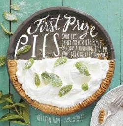 First Prize Pies: Shoo-Fly, Candy Apple & Other Deliciously Inventive Pies for Every Week of the Year (And More) (Hardcover)