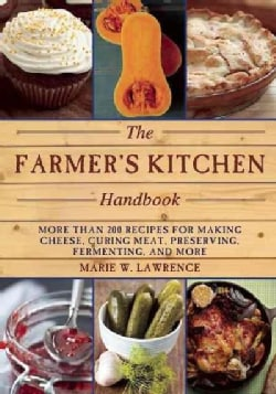 The Farmer's Kitchen Handbook: More Than 200 Recipes for Making Cheese - Curing Meat - Preserving - Fermenting - ... (Paperback)