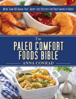 The Paleo Comfort Foods Bible: More Than 100 Grain-Free, Dairy-Free Recipes for Your Favorite Foods (Hardcover)