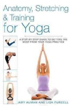 Anatomy, Stretching & Training for Yoga: A Step-by-Step Guide to Getting the Most from Your Yoga Practice (Paperback)