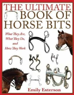 The Ultimate Book of Horse Bits: What They Are, What They Do, and How They Work (Paperback)