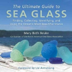 The Ultimate Guide to Sea Glass: Finding, Collecting, Identifying, and Using the Ocean's Most Beautiful Stones (Hardcover)