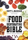 The Food Dehydrating Bible: Grow It. Dry It. Enjoy It! (Paperback)