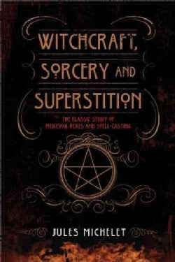 Witchcraft, Sorcery, and Superstition: The Classic Study of Medieval Hexes and Spell-Casting (Paperback)