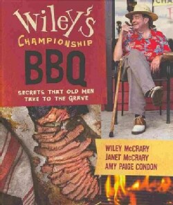Wiley's Championship BBQ: Secrets That Old Men Take to the Grave (Hardcover)