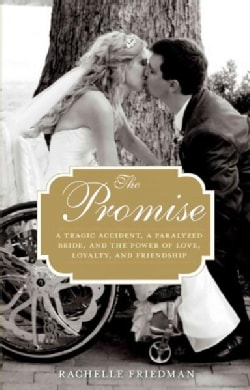 The Promise: A Tragic Accident, a Paralyzed Bride, and the Power of Love, Loyalty, and Friendship (Hardcover)