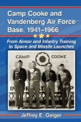 Camp Cooke and Vandenberg Air Force Base, 1941-1966: From Armor and Infantry Training to Space and Missile Launches (Paperback)