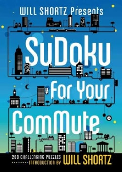 Will Shortz Presents Sudoku for Your Commute: 200 Challenging Puzzles (Paperback)