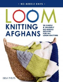 Loom Knitting Afghans: 20 Simple & Snuggly No-Needle Designs for All Loom Knitters (Paperback)