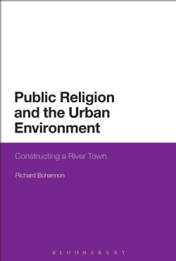 Public Religion and the Urban Environment: Constructing a River Town (Paperback)