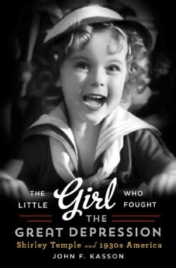 The Little Girl Who Fought the Great Depression: Shirley Temple and 1930s America (Hardcover)
