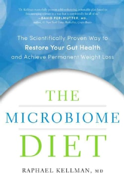 The Microbiome Diet: The Scientifically Proven Way to Restore Your Gut Health and Achieve Permanent Weight Loss (Hardcover)