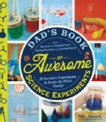Dad's Book of Awesome Science Experiments: From Boiling Ice and Exploding Soap to Erupting Volcanoes and Launchin... (Paperback)