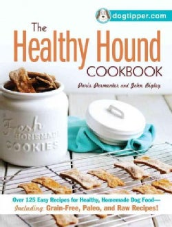 The Healthy Hound Cookbook: Over 125 Easy Recipes for Healthy, Homemade Dog Food - Including Grain-Free, Paleo, a... (Paperback)