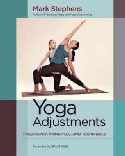Yoga Adjustments: Philosophy, Principles, and Techniques (Paperback)