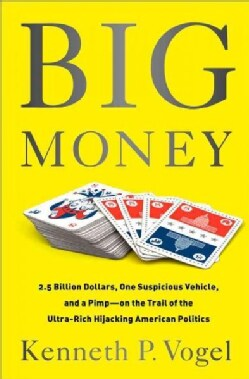 Big Money: 2.5 Billion Dollars, One Suspicious Vehicle, and a Pimp-on the Trail of the Ultra-Rich Hijacking Ameri... (Hardcover)