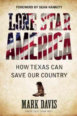 Lone Star America: How Texas Can Save Our Country (Hardcover)