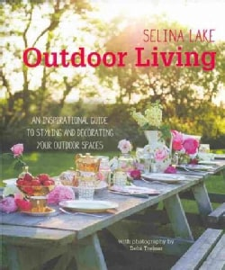 Outdoor Living: An Inspirational Guide to Making the Most of Your Outdoor Spaces (Hardcover)