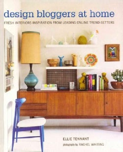 Design Bloggers at Home: Fresh Interiors Inspiration from Leading Online Trend-Setters (Hardcover)