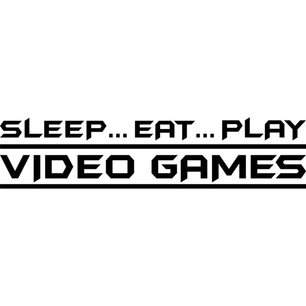 Design on Style Sleep...Eat...Play Video Games' Vinyl Art Quote