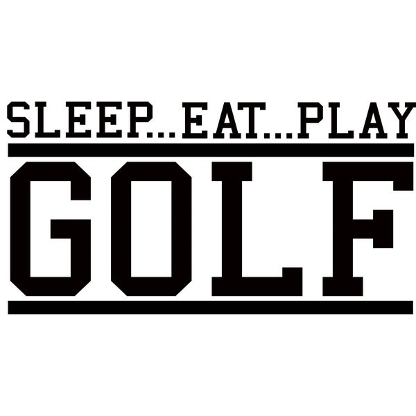 Design on Style SLEEP...EAT...PLAY GOLF' Vinyl Art Quote