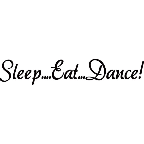 Design on Style Sleep...Eat...Dance!' Vinyl Art Quote